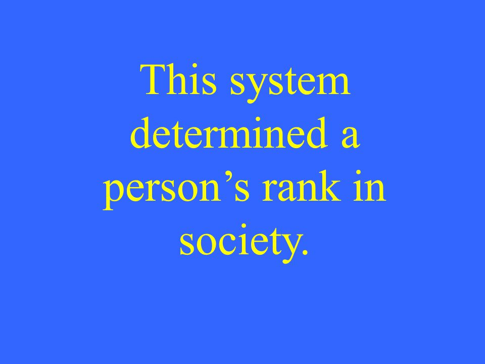This system determined a person's rank in society.