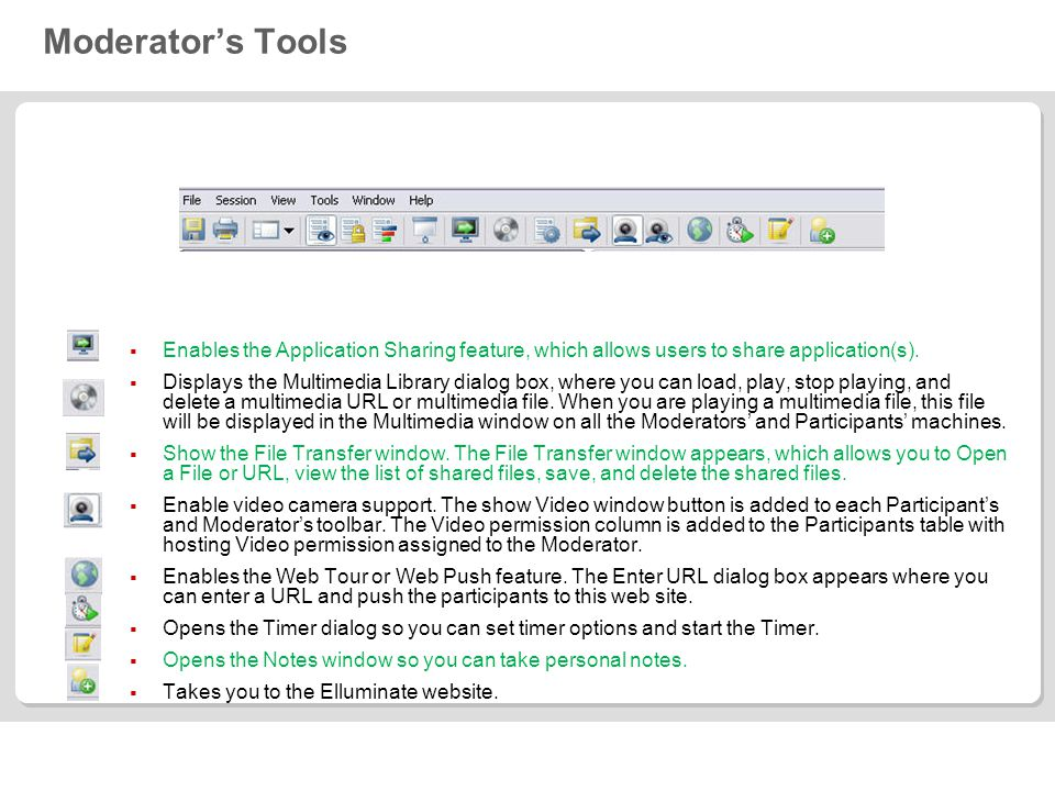 Moderator's Tools  Enables the Application Sharing feature, which allows users to share application(s).