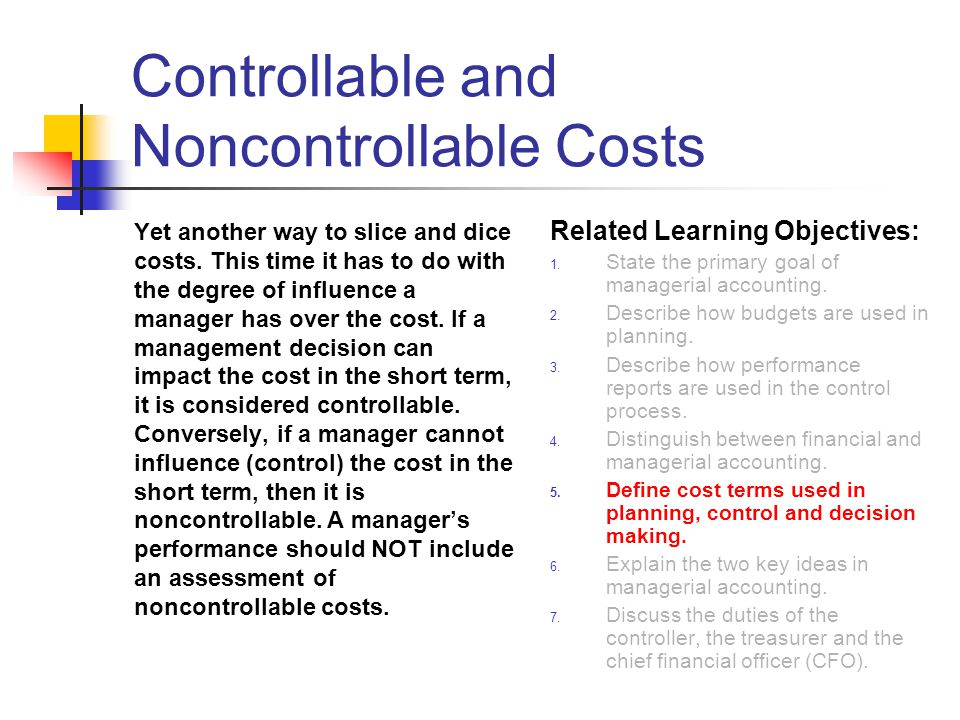Controllable and Noncontrollable Costs Yet another way to slice and dice costs.