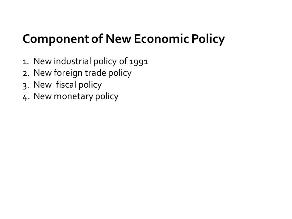Component of New Economic Policy 1.New industrial policy of New foreign trade policy 3.New fiscal policy 4.New monetary policy