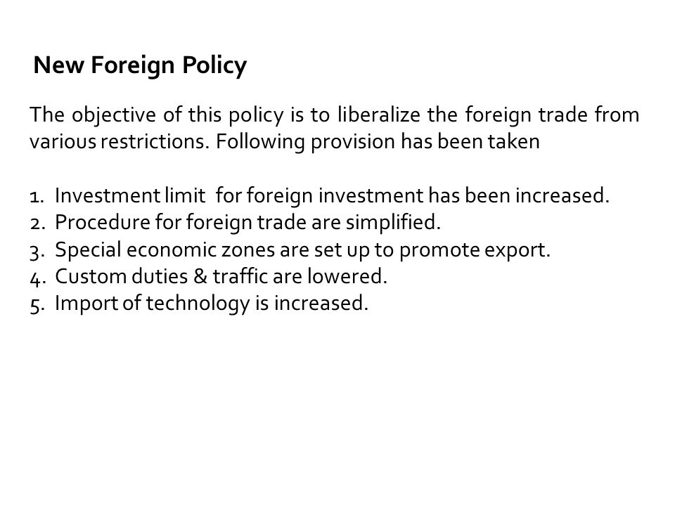 New Foreign Policy The objective of this policy is to liberalize the foreign trade from various restrictions.