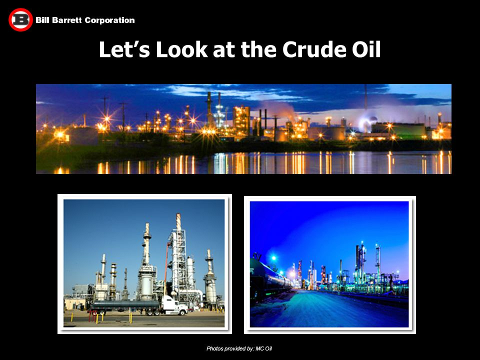 Let's Look at the Crude Oil Photos provided by: MC Oil