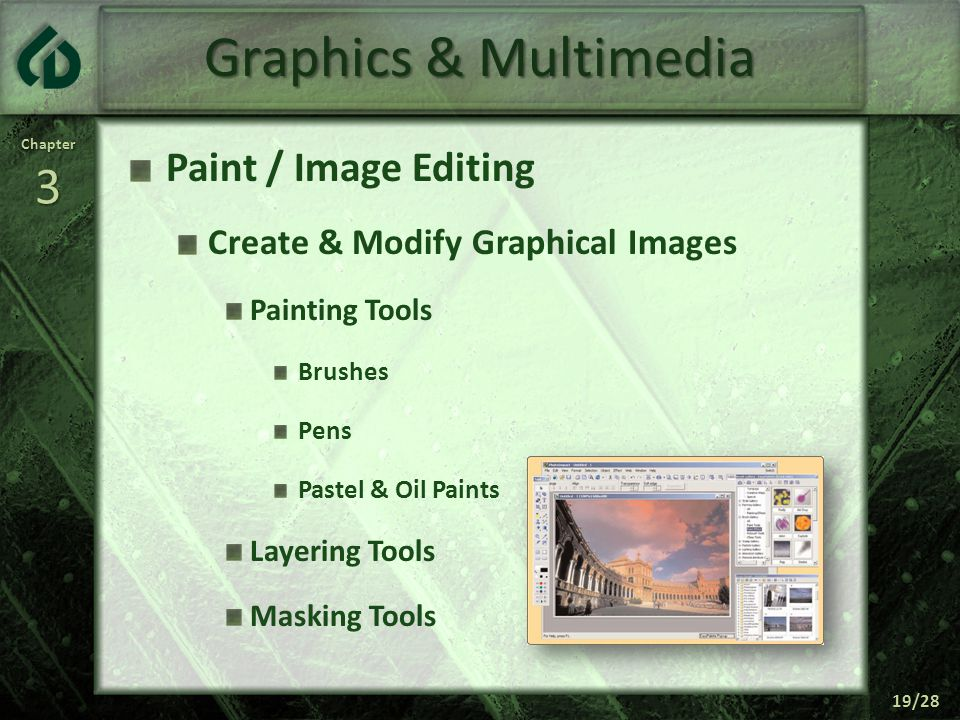 Chapter3 19/28 Graphics & Multimedia Paint / Image Editing Create & Modify Graphical Images Painting Tools Brushes Pens Pastel & Oil Paints Layering Tools Masking Tools
