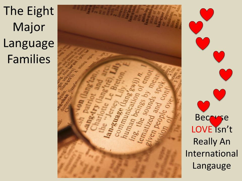 The Eight Major Language Families Because LOVE Isn't Really An International Langauge