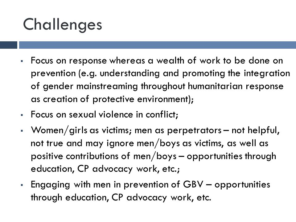 Challenges  Focus on response whereas a wealth of work to be done on prevention (e.g.