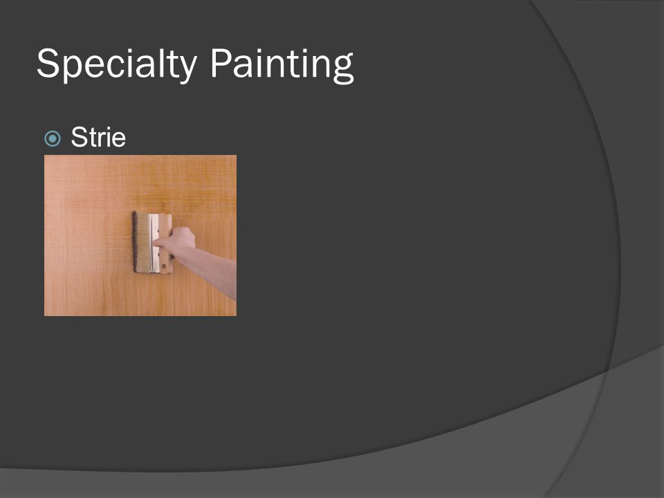 Specialty Painting  Strie