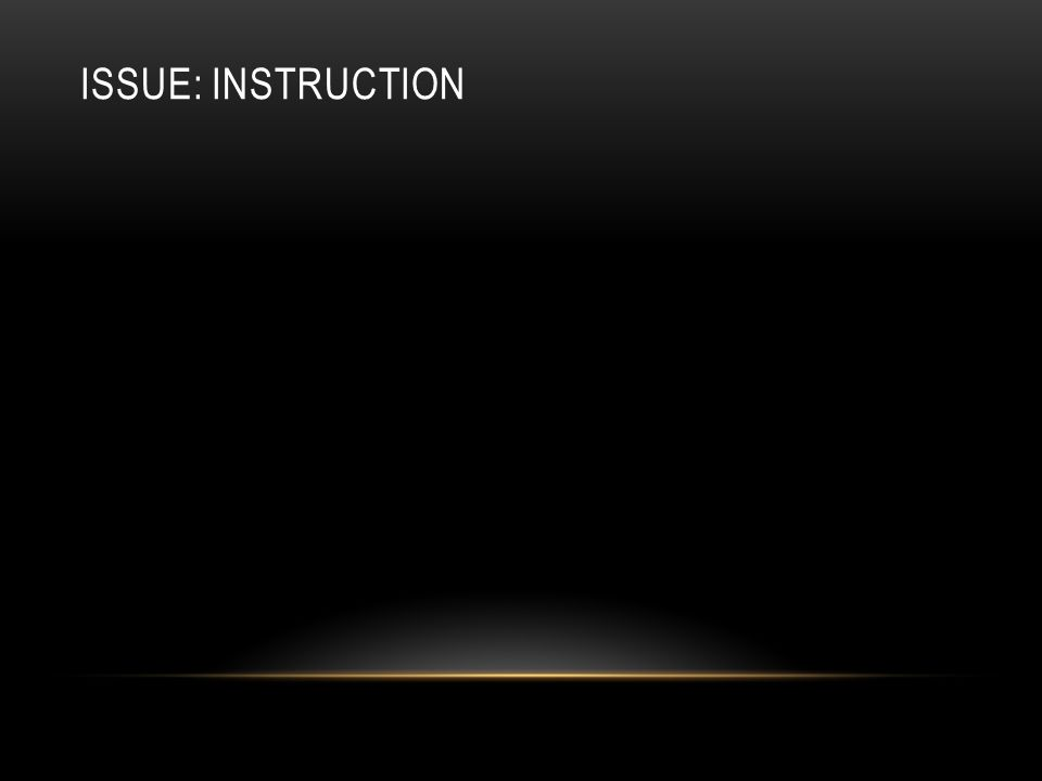 ISSUE: INSTRUCTION