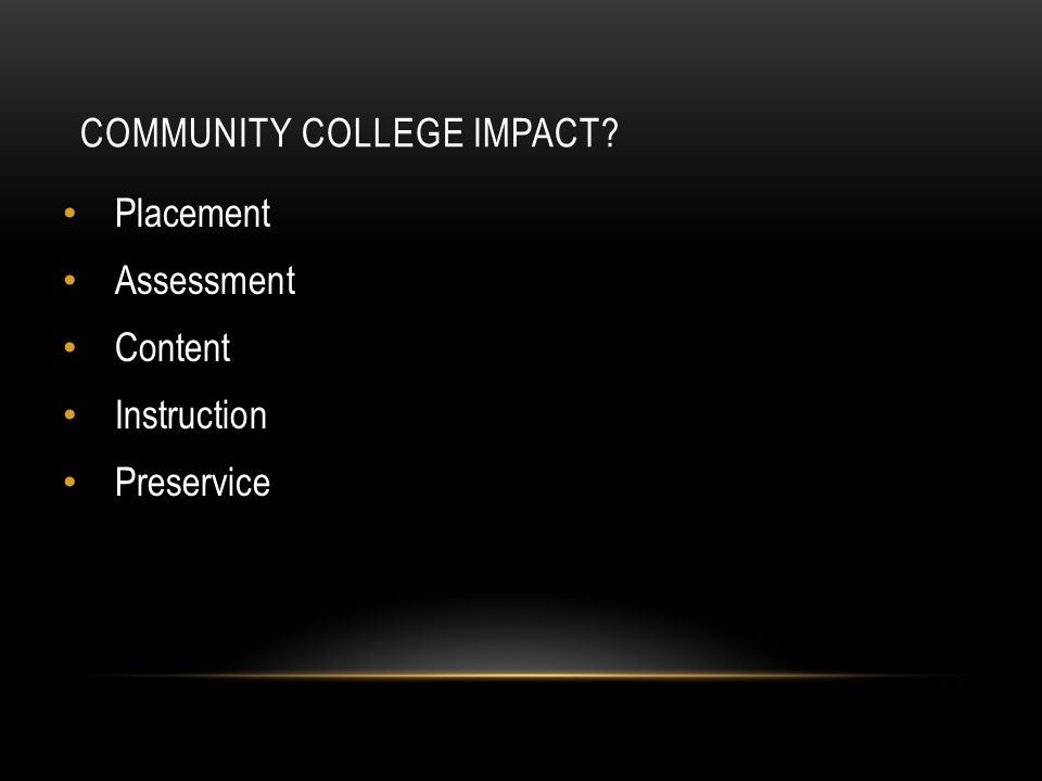 COMMUNITY COLLEGE IMPACT Placement Assessment Content Instruction Preservice