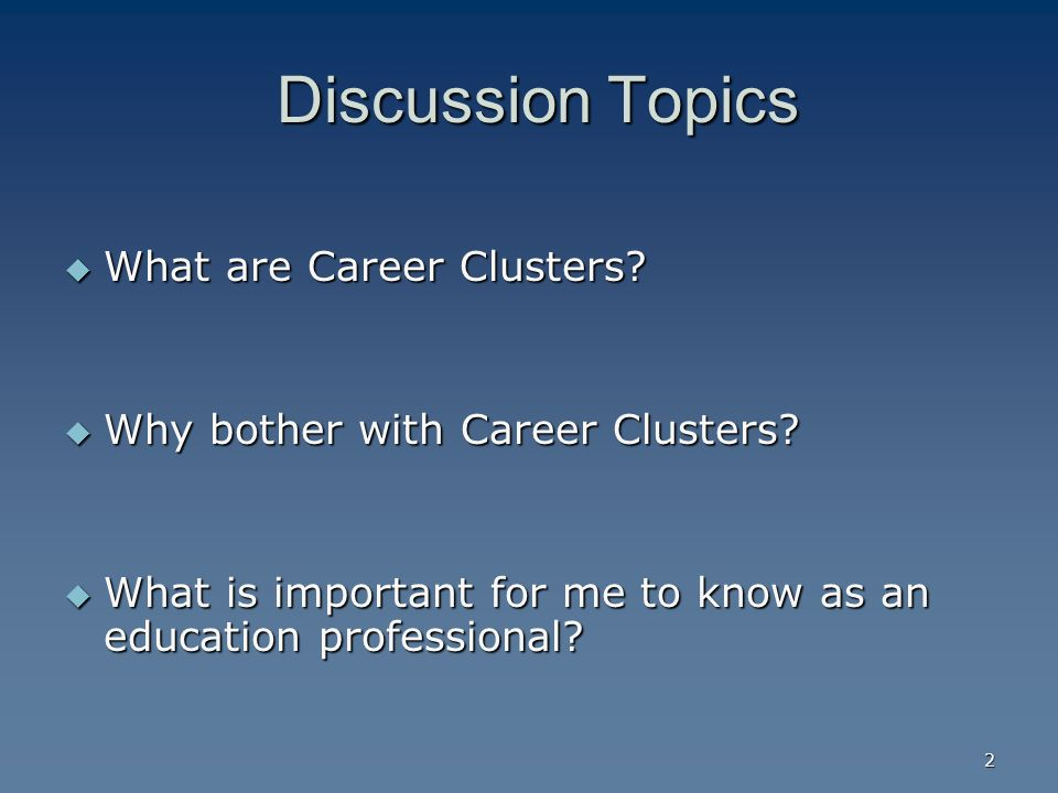 2 Discussion Topics Discussion Topics  What are Career Clusters.