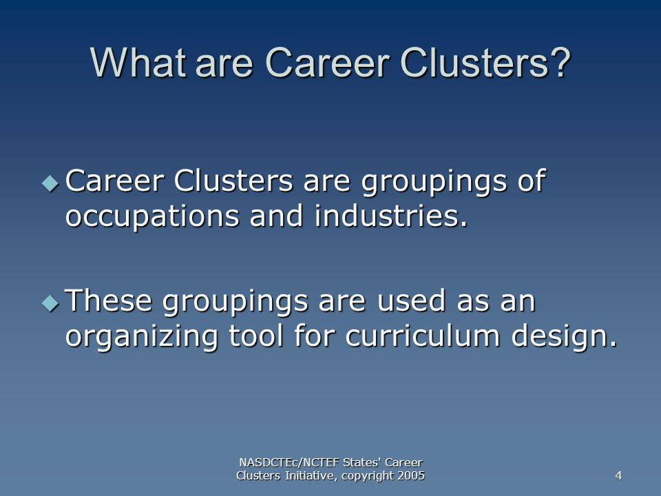 NASDCTEc/NCTEF States Career Clusters Initiative, copyright What are Career Clusters.