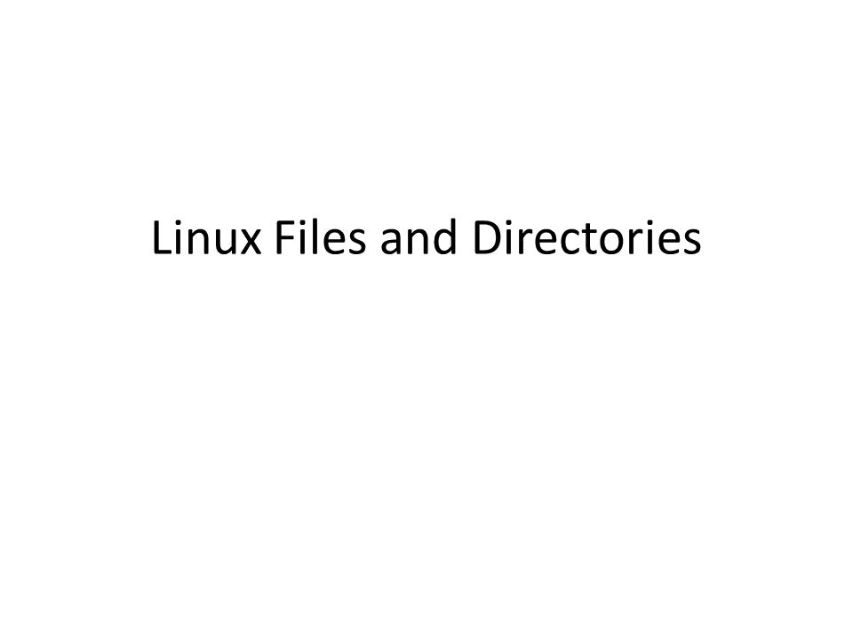 Linux Files and Directories