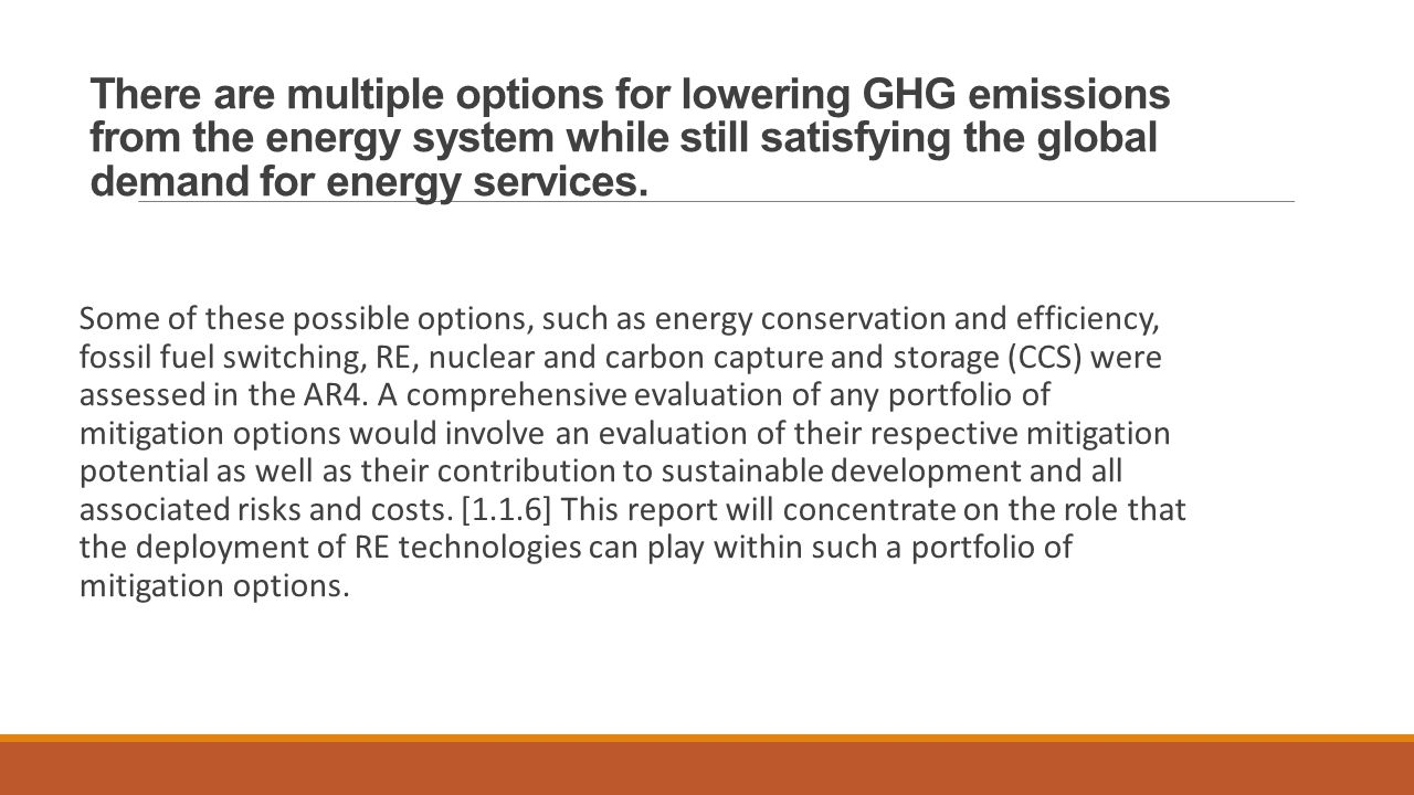 There are multiple options for lowering GHG emissions from the energy system while still satisfying the global demand for energy services.