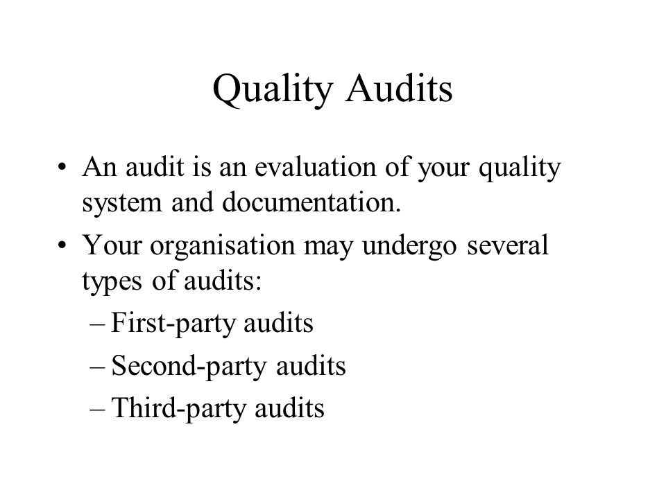Quality Audits An audit is an evaluation of your quality system and documentation.