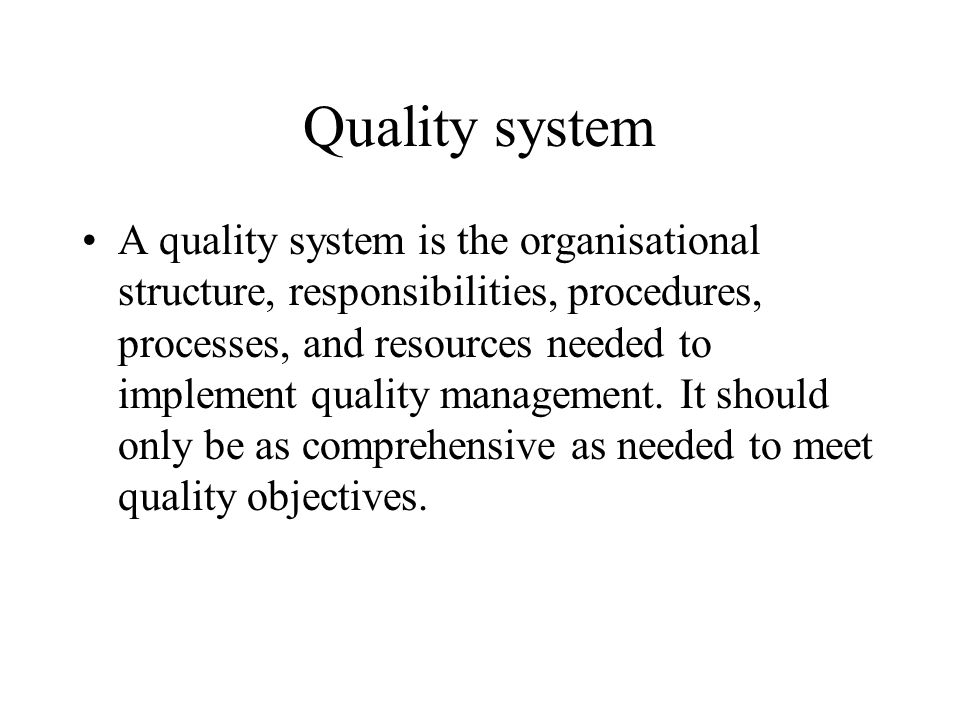 Quality system A quality system is the organisational structure, responsibilities, procedures, processes, and resources needed to implement quality management.