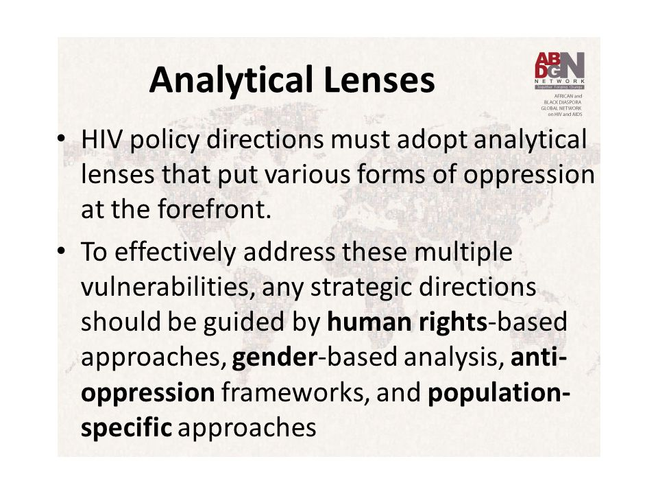 Analytical Lenses HIV policy directions must adopt analytical lenses that put various forms of oppression at the forefront.