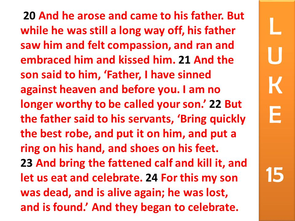 20 And he arose and came to his father.