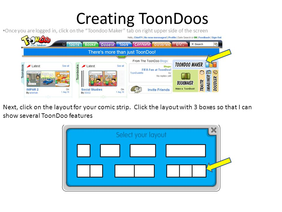 Creating ToonDoos Once you are logged in, click on the Toondoo Maker tab on right upper side of the screen Next, click on the layout for your comic strip.