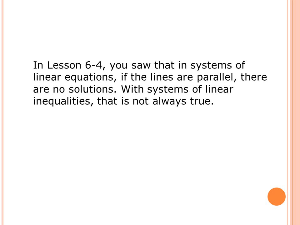 In Lesson 6-4, you saw that in systems of linear equations, if the lines are parallel, there are no solutions.