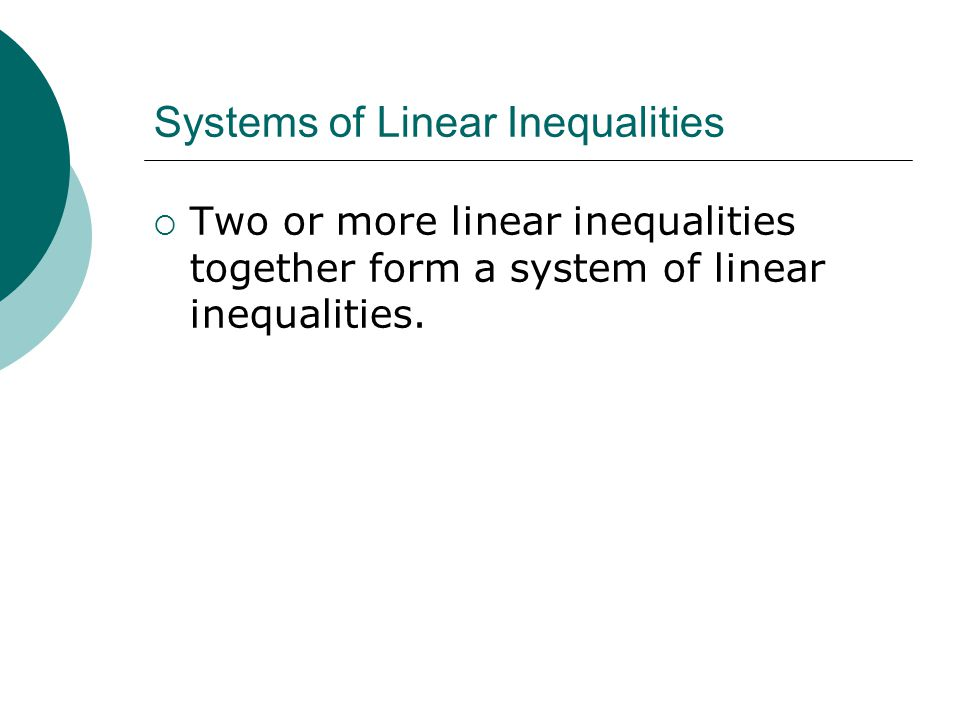  Two or more linear inequalities together form a system of linear inequalities.