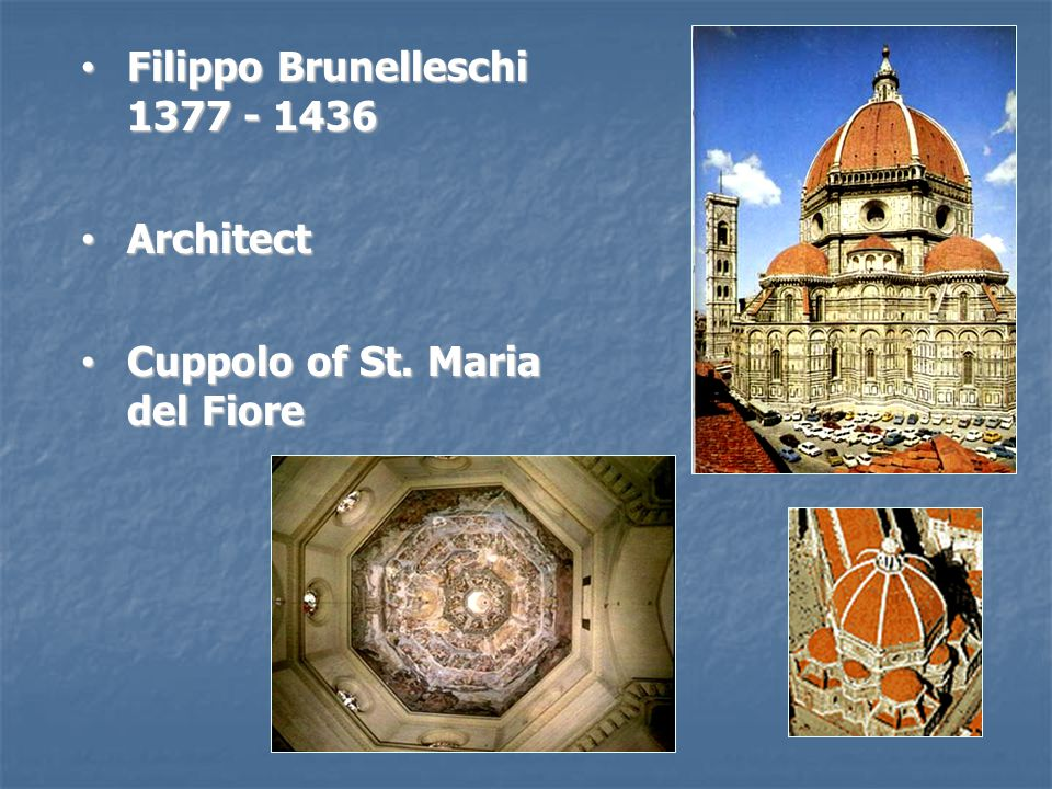 Filippo Brunelleschi Filippo Brunelleschi Architect Architect Cuppolo of St.