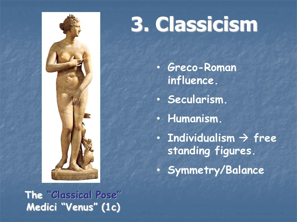 3. Classicism Greco-Roman influence. Secularism.