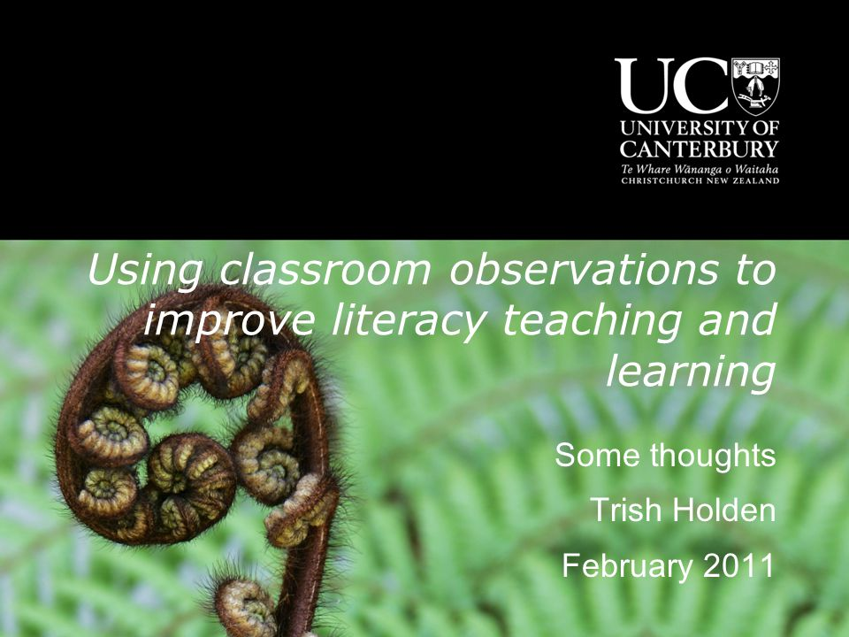 Using classroom observations to improve literacy teaching and learning Some thoughts Trish Holden February 2011