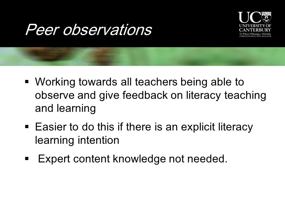 Peer observations  Working towards all teachers being able to observe and give feedback on literacy teaching and learning  Easier to do this if there is an explicit literacy learning intention  Expert content knowledge not needed.