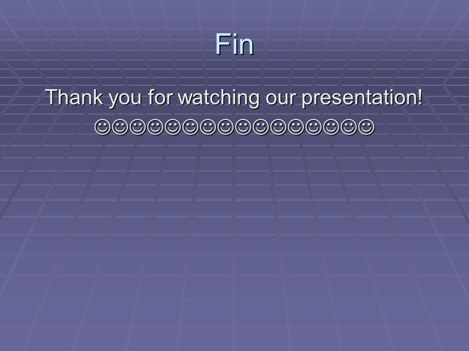 Fin Thank you for watching our presentation!