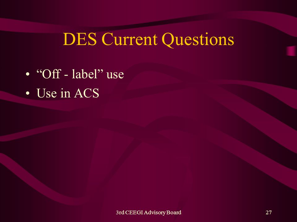 3rd CEEGI Advisory Board27 DES Current Questions Off - label use Use in ACS
