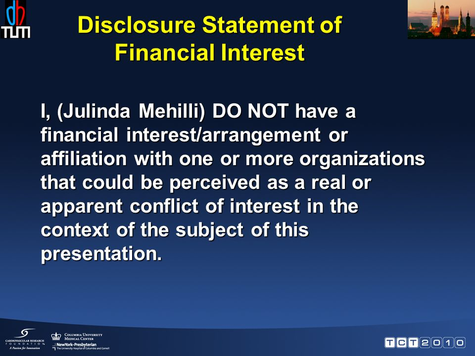 Disclosure Statement of Financial Interest I, (Julinda Mehilli) DO NOT have a financial interest/arrangement or affiliation with one or more organizations that could be perceived as a real or apparent conflict of interest in the context of the subject of this presentation.