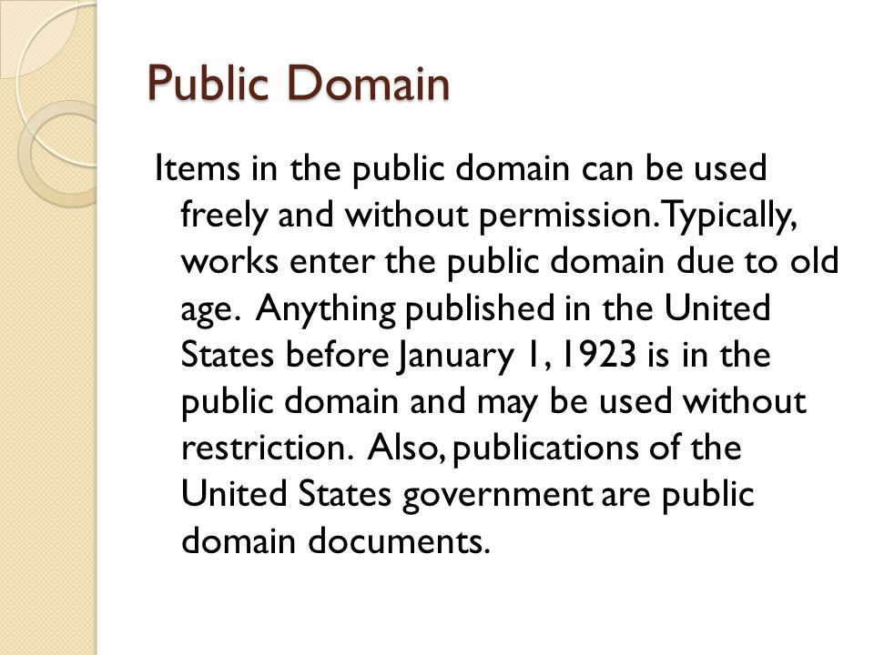 Public Domain Items in the public domain can be used freely and without permission.