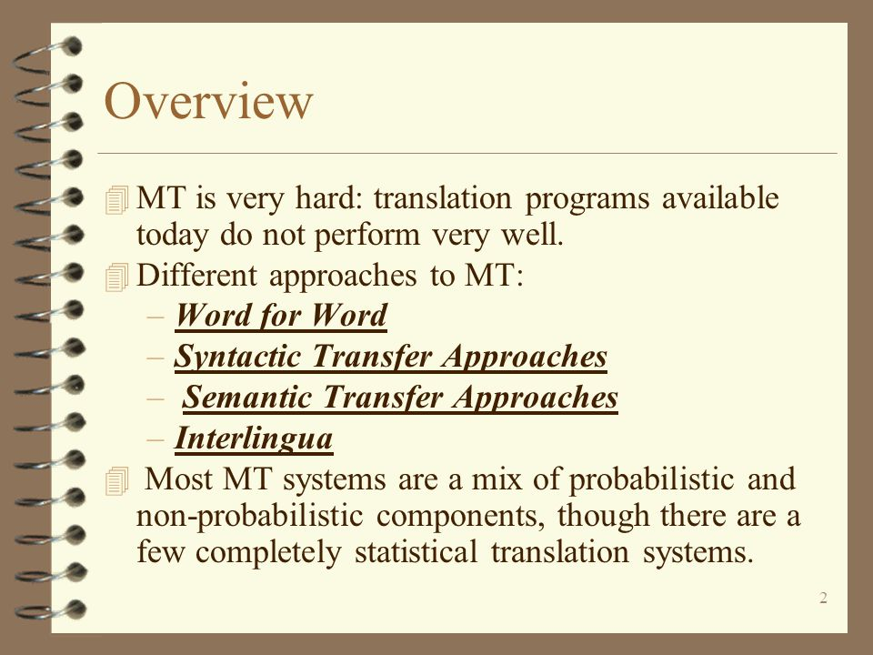 2 Overview 4 MT is very hard: translation programs available today do not perform very well.