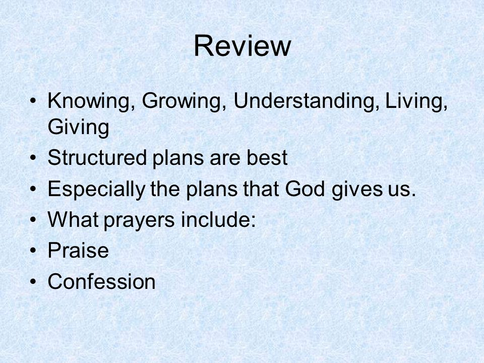 Review Knowing, Growing, Understanding, Living, Giving Structured plans are best Especially the plans that God gives us.