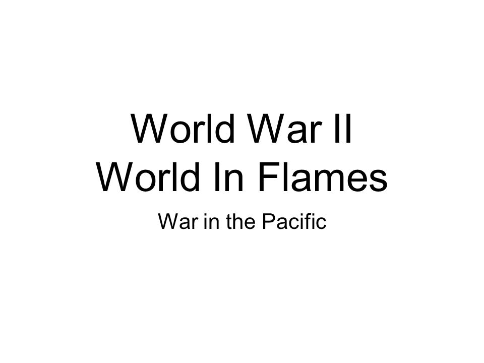 World War II World In Flames War in the Pacific