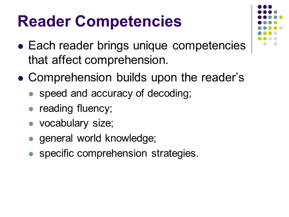 Reader Competencies Each reader brings unique competencies that affect comprehension.