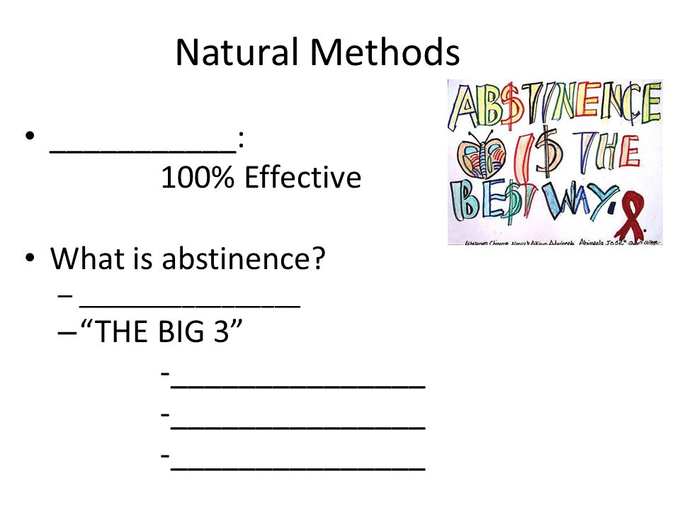 Natural Methods ___________: 100% Effective What is abstinence.