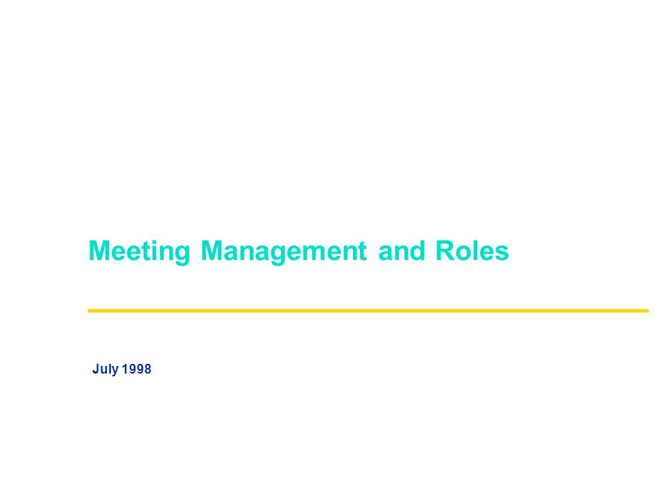 Meeting Management and Roles July 1998