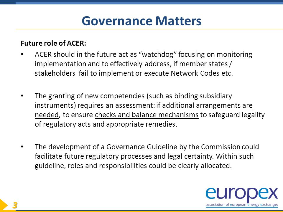 3 Future role of ACER: ACER should in the future act as watchdog focusing on monitoring implementation and to effectively address, if member states / stakeholders fail to implement or execute Network Codes etc.