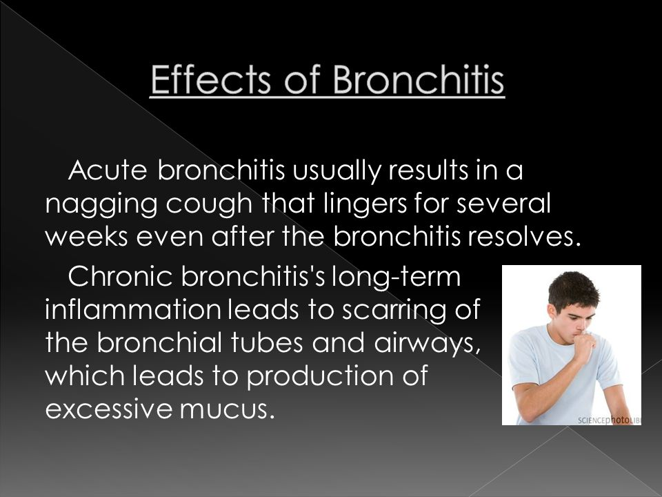 Acute bronchitis usually results in a nagging cough that lingers for several weeks even after the bronchitis resolves.