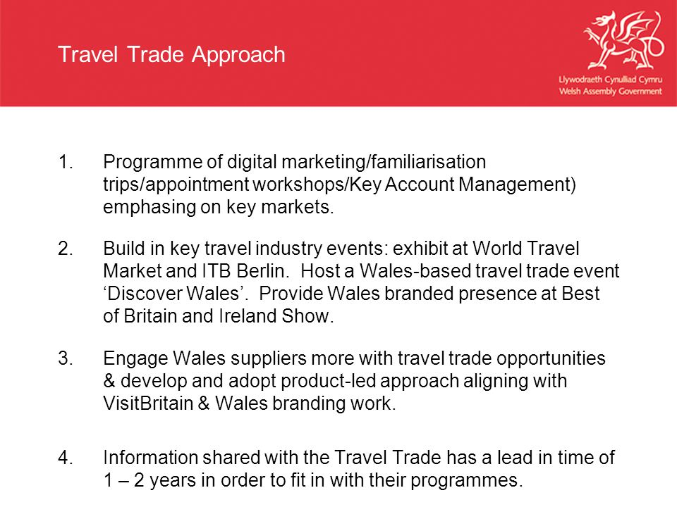 Travel Trade Approach 1.Programme of digital marketing/familiarisation trips/appointment workshops/Key Account Management) emphasing on key markets.