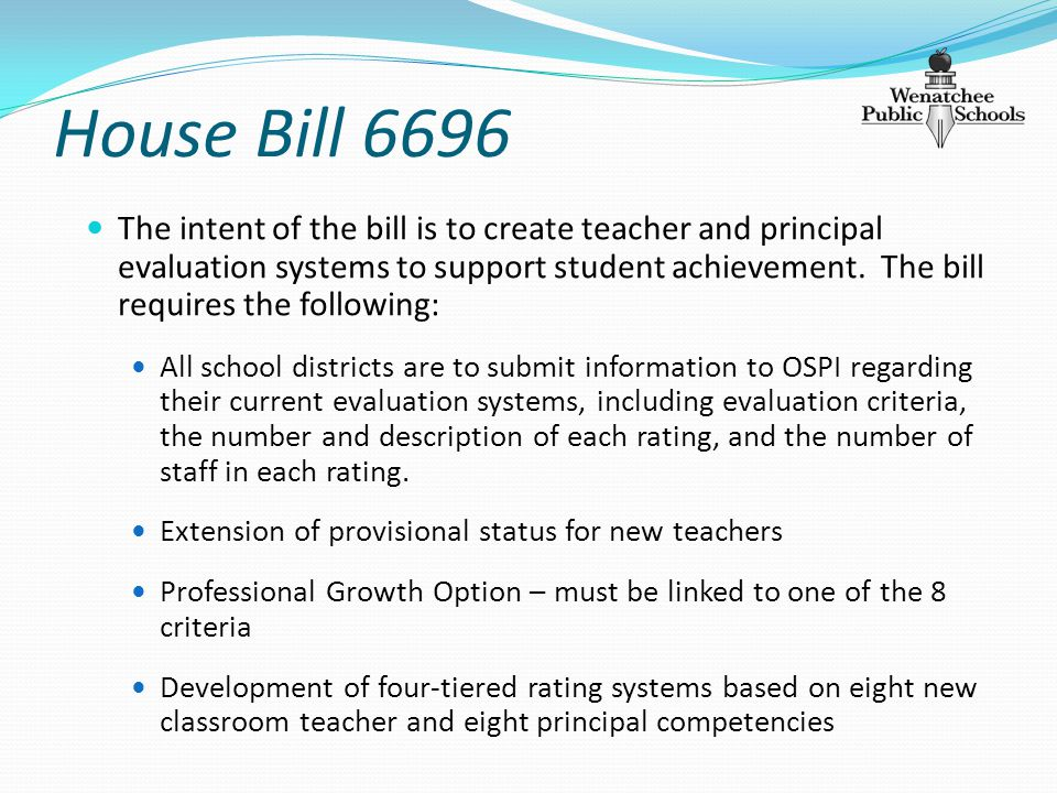 House Bill 6696 The intent of the bill is to create teacher and principal evaluation systems to support student achievement.