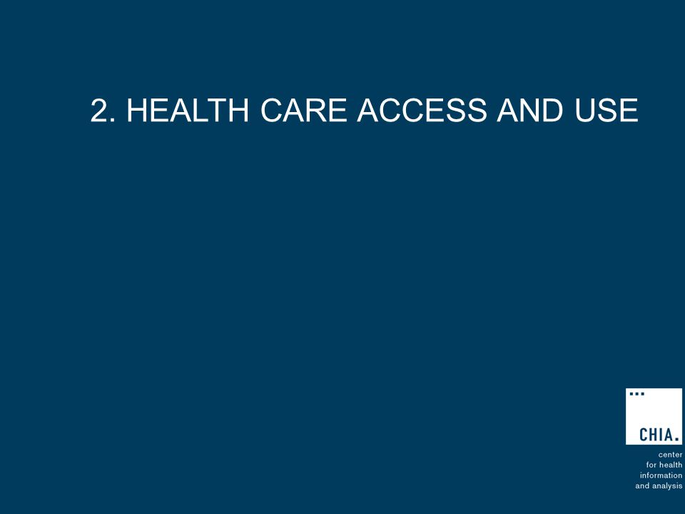 2. HEALTH CARE ACCESS AND USE