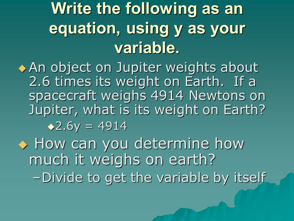 Write the following as an equation, using y as your variable.