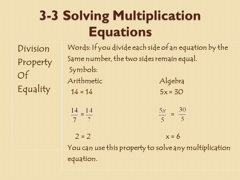 3-3 Solving Multiplication Equations Division Property Of Equality Words: If you divide each side of an equation by the Same number, the two sides remain equal.