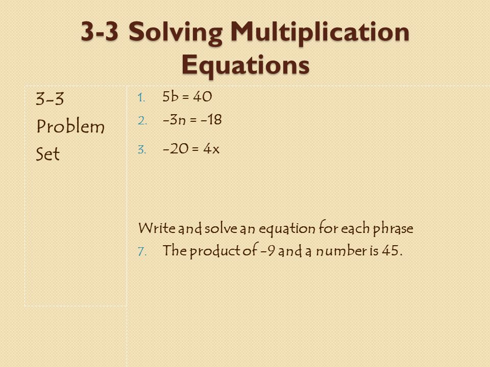 3-3 Solving Multiplication Equations 3-3 Problem Set 1.