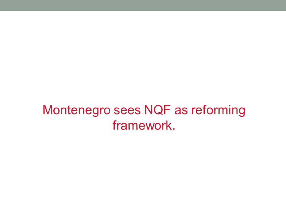 Montenegro sees NQF as reforming framework.