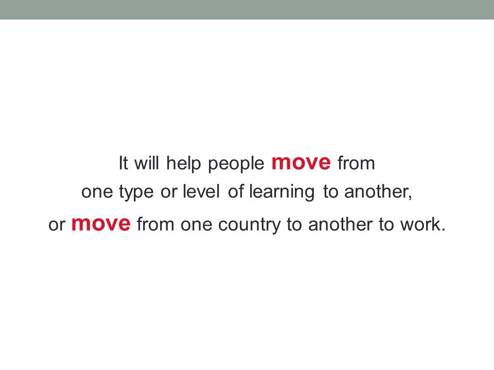It will help people move from one type or level of learning to another, or move from one country to another to work.