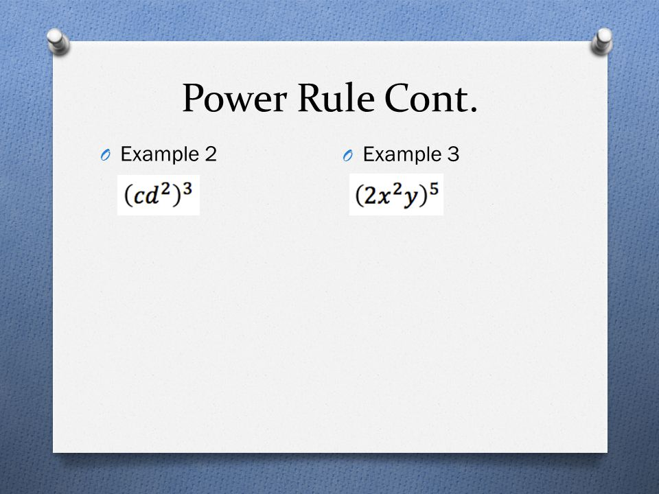 Power Rule Cont. O Example 2 O Example 3