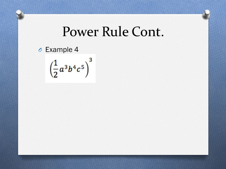 Power Rule Cont. O Example 4