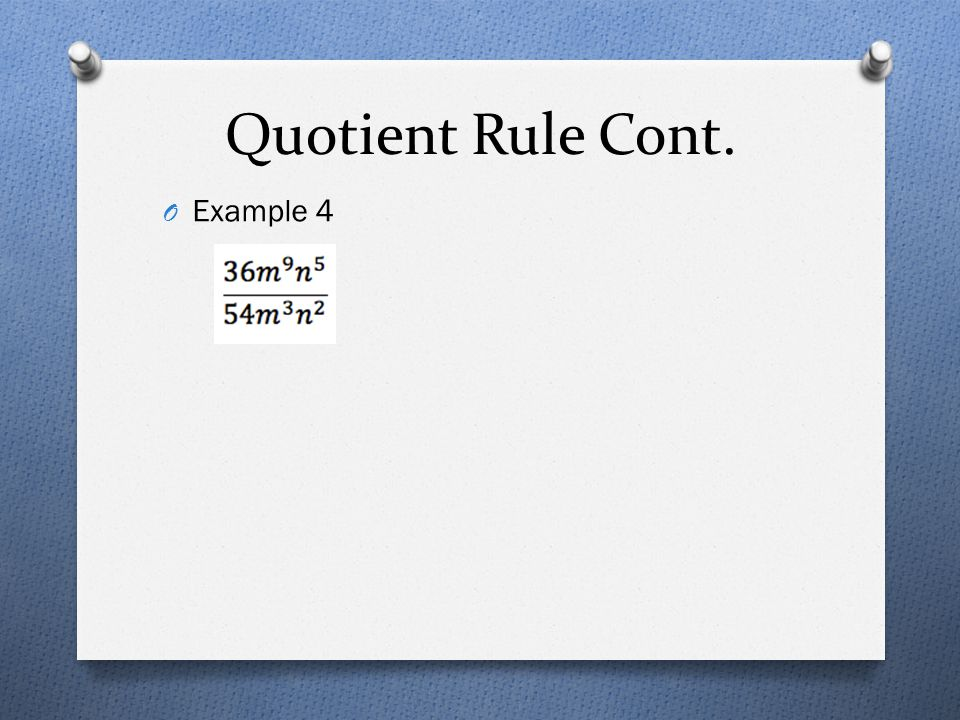 Quotient Rule Cont. O Example 4